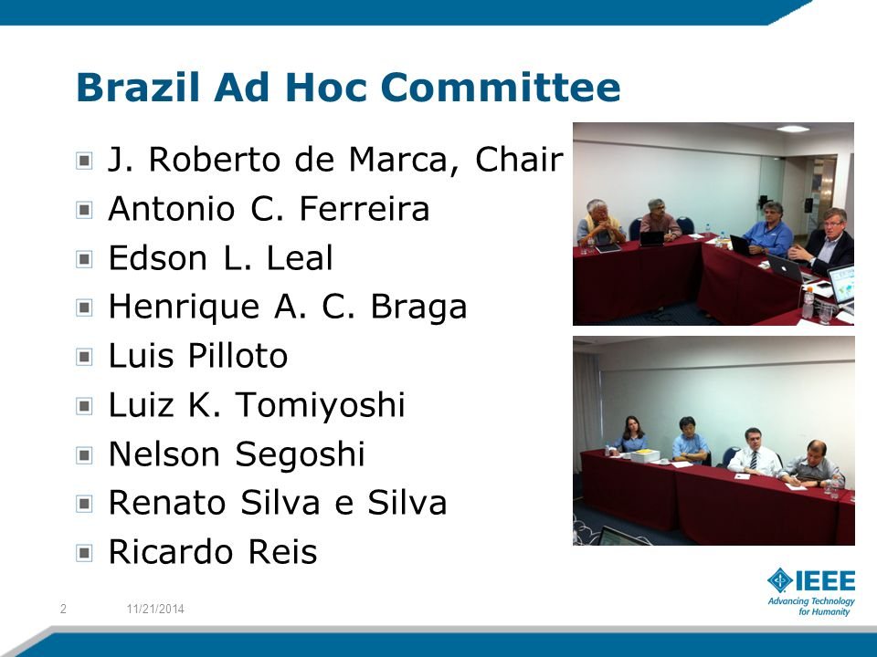Motion presented to IEEE BoD in November 2010 (passed) Be it resolved that the IEEE Board of Directors receives the report and endorses the recommendations of the Brazil Ad Hoc Committee; Further, the IEEE Board of Directors recommends that the ad hoc Committee be reappointed for 2011.