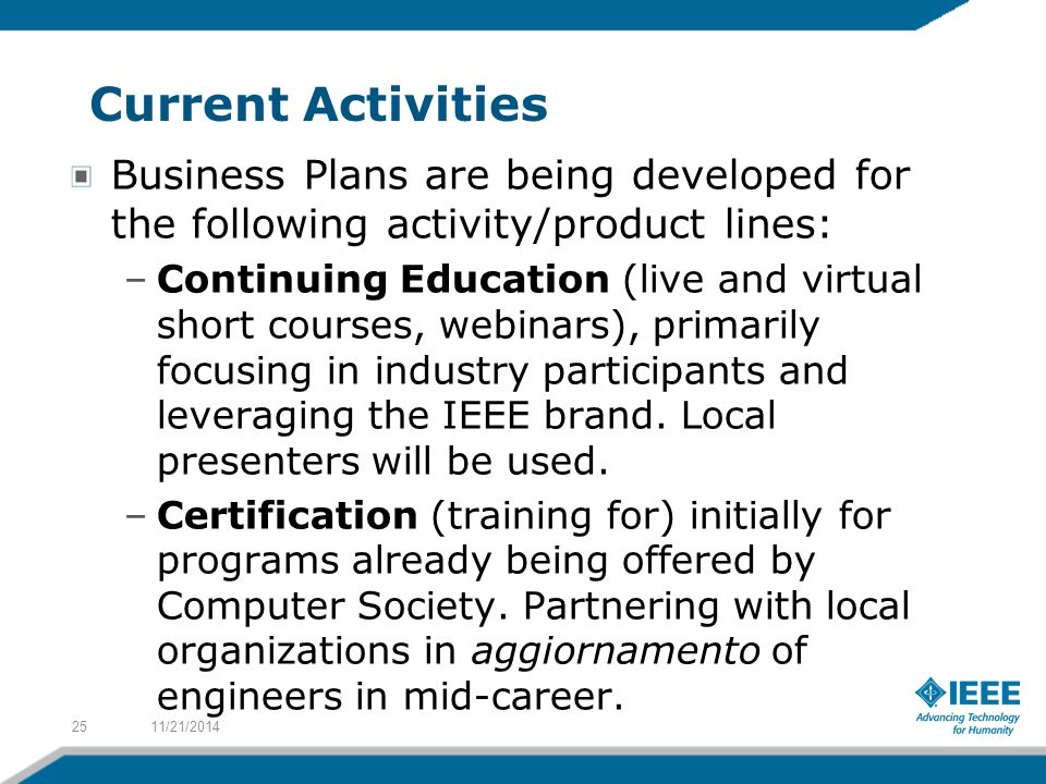 Current Activities Business Plans are being developed for the following activity/product lines: –Continuing Education (live and virtual short courses,
