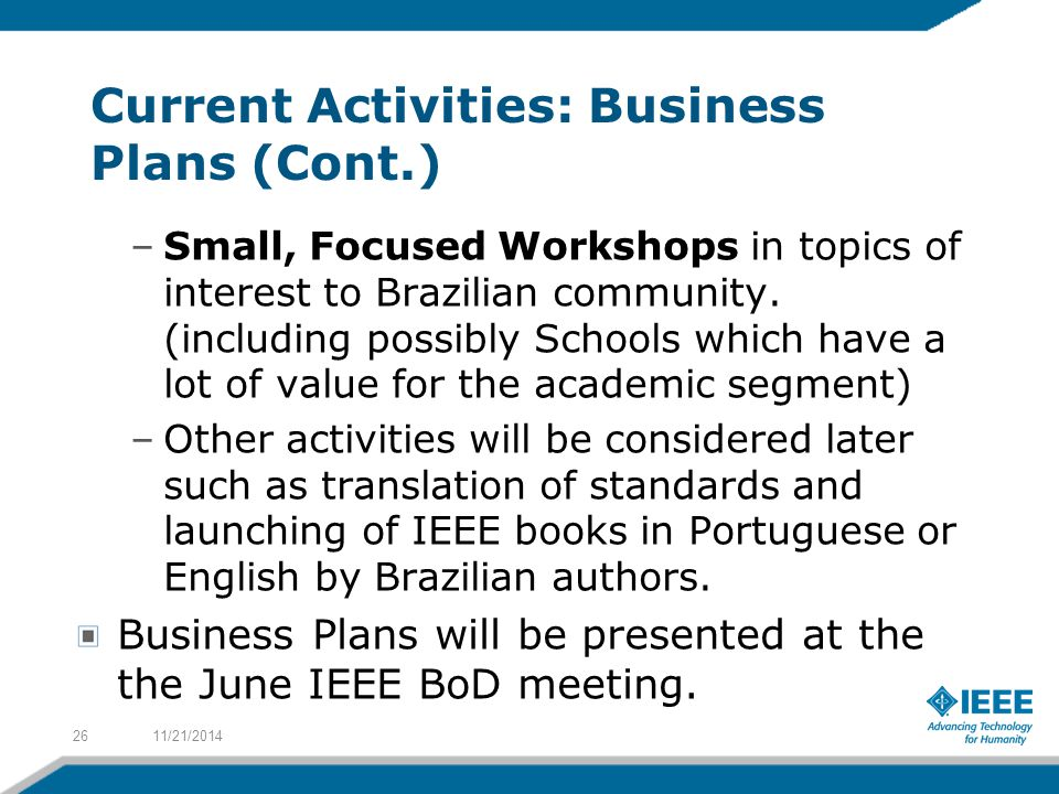 Current Activities: Business Plans (Cont.) –Small, Focused Workshops in topics of interest to Brazilian community. (including possibly Schools which h