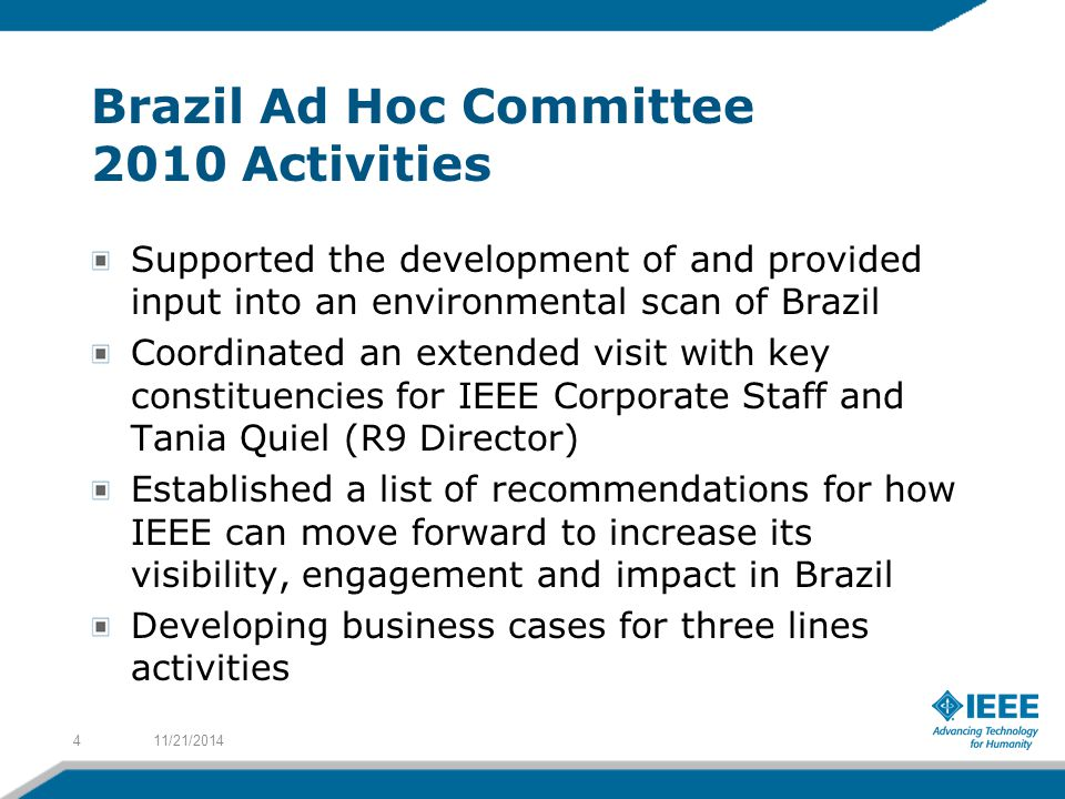 Brazil Ad Hoc Committee 2010 Activities Supported the development of and provided input into an environmental scan of Brazil Coordinated an extended v