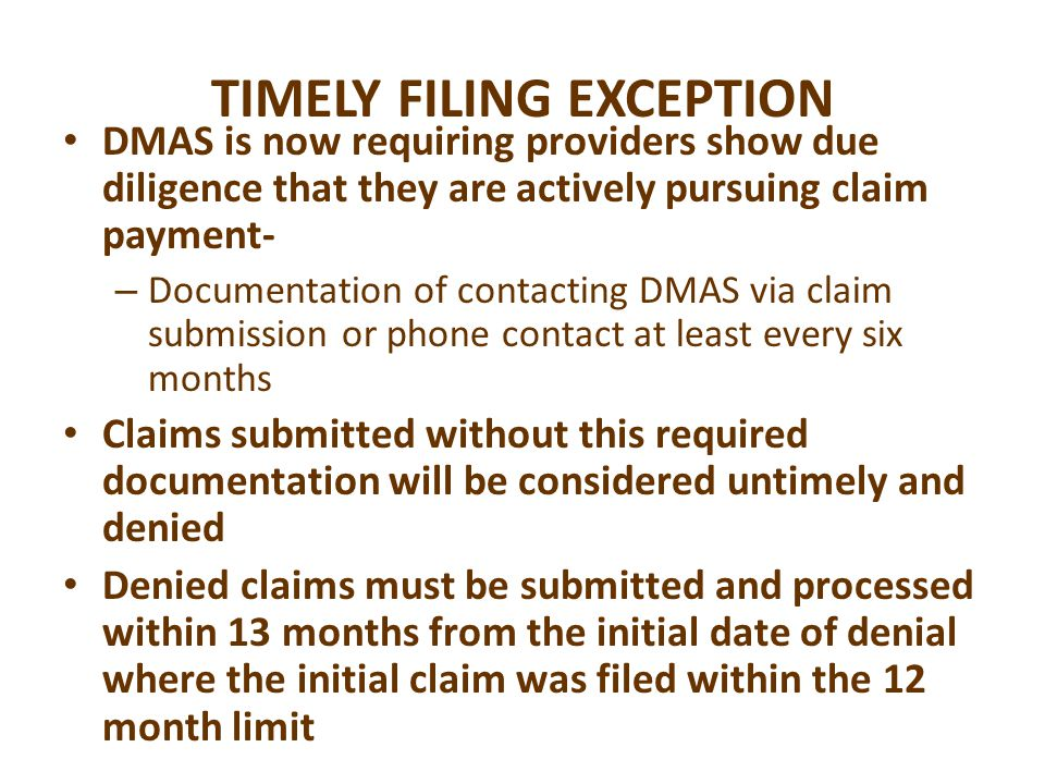 TIMELY FILING Submission is defined as actual, physical receipt of a claim by DMAS Documentation of timely filing must be submitted with all claim submissions for dates of service over 12 months from service date
