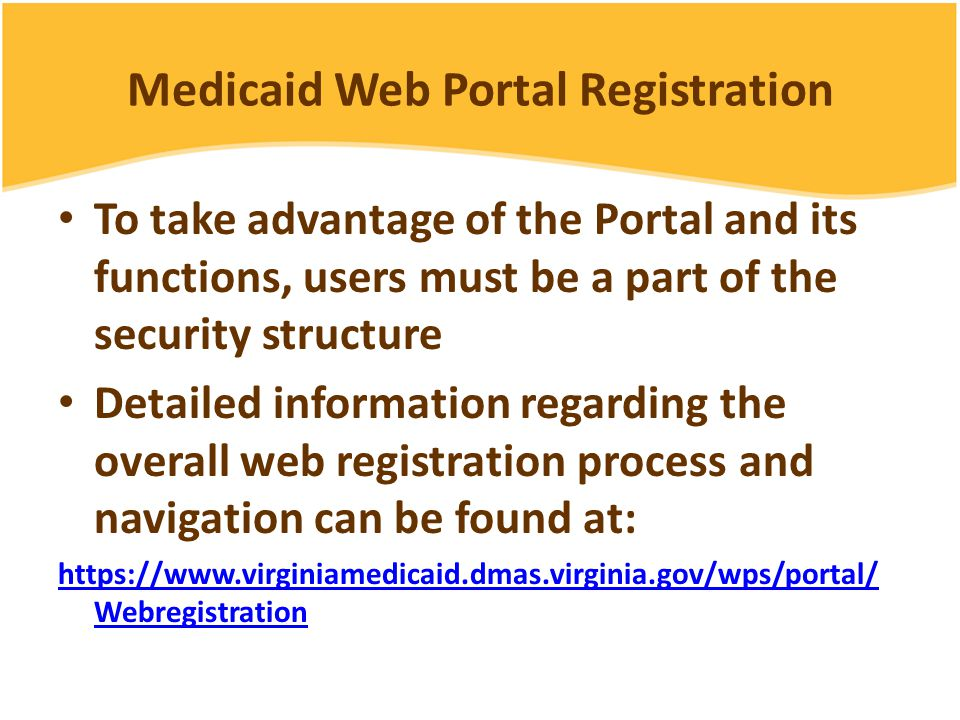 Medicaid Web Portal A new enhance Web Portal will allow providers to transact all Medicaid business via one central location The web portal will provide access to: – Member Eligibility Status – Claim Status – Payment History – Remittance Advices – Service Authorizations – Direct Data Entry (DDE)