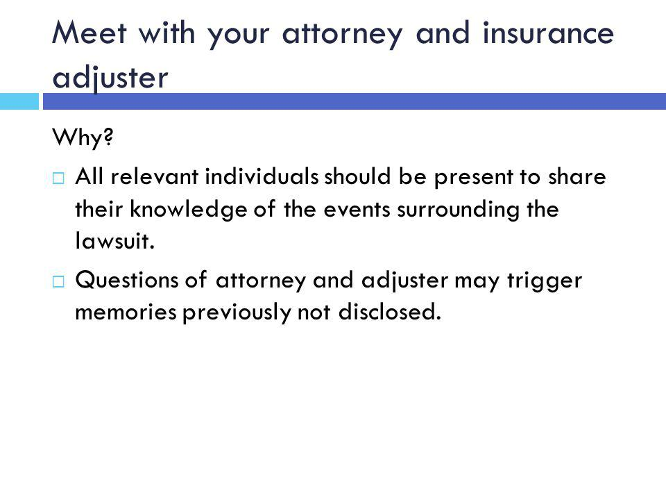 Meet with your attorney and insurance adjuster Why.
