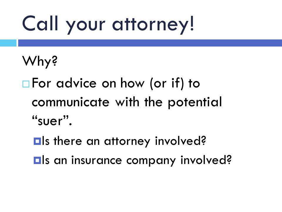 Call your attorney. Why.  For advice on how (or if) to communicate with the potential suer .
