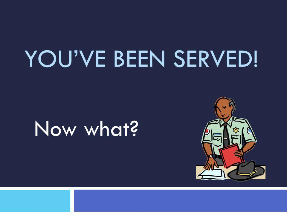 YOU'VE BEEN SERVED! Now what