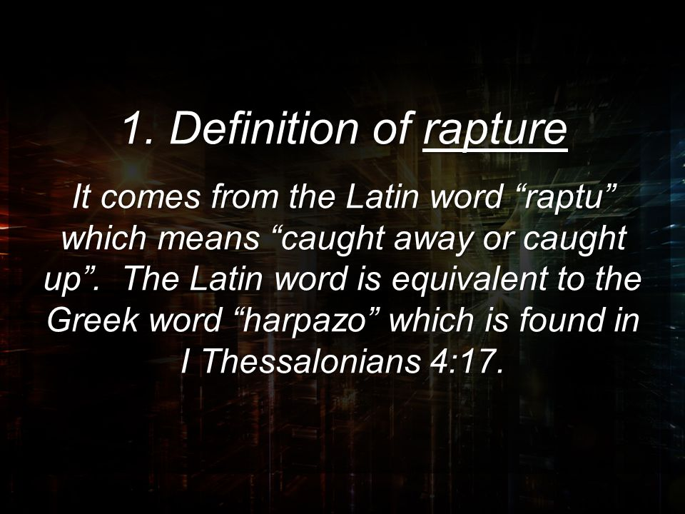 """1. Definition of rapture It comes from the Latin word """"raptu"""" which means """"caught away or caught up"""". The Latin word is equivalent to the Greek word """""""