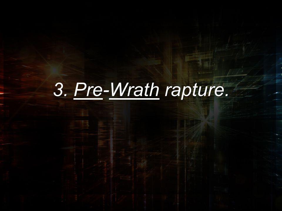 3. Pre-Wrath rapture.