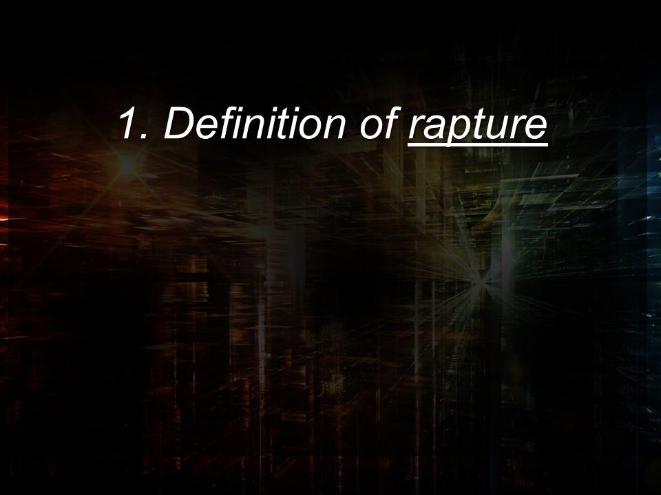 1. Definition of rapture 1. Definition of rapture