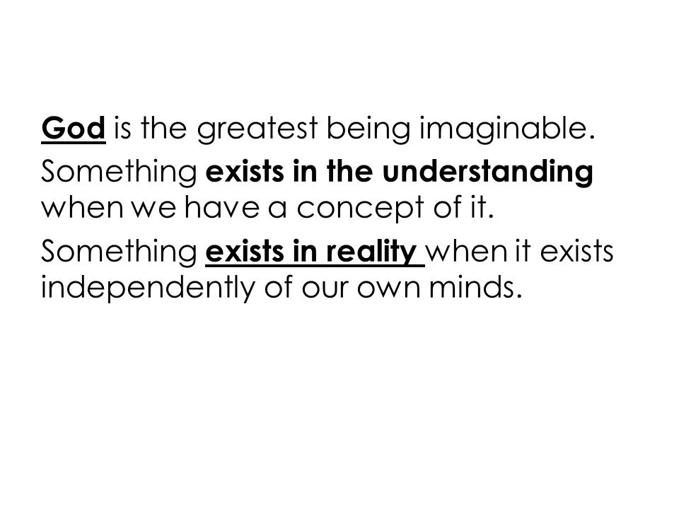 And certainly that than which a greater cannot be imagined cannot be in the understanding alone.
