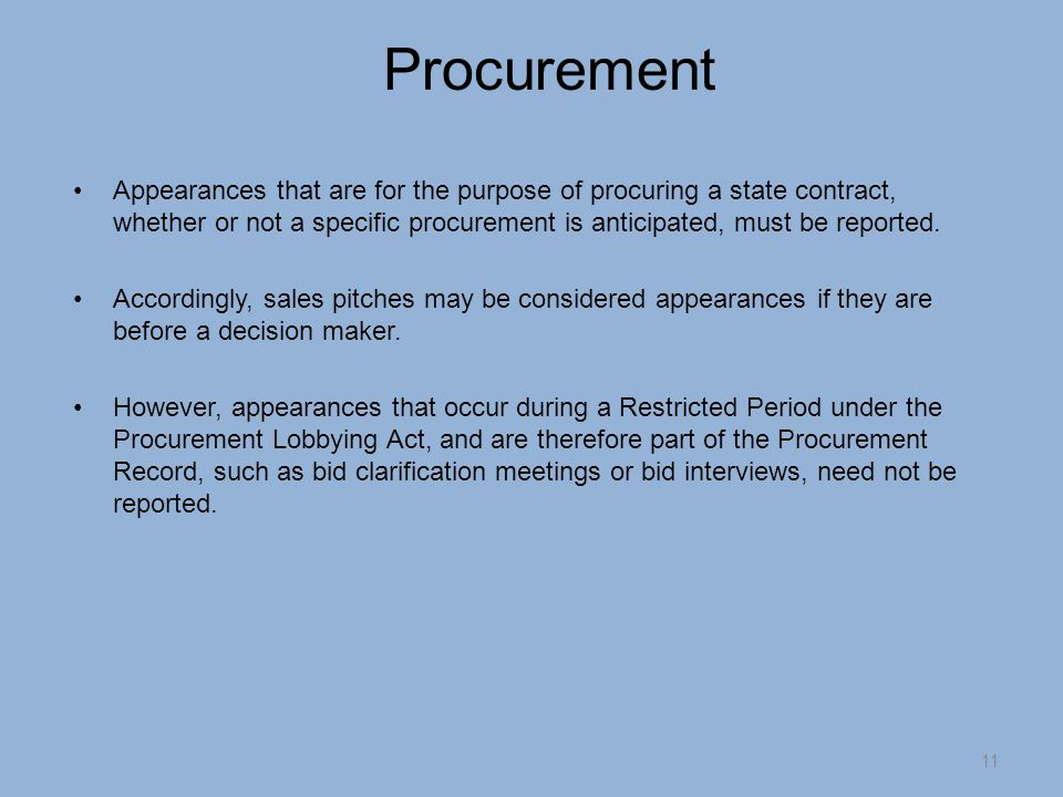 Procurement Appearances that are for the purpose of procuring a state contract, whether or not a specific procurement is anticipated, must be reported.