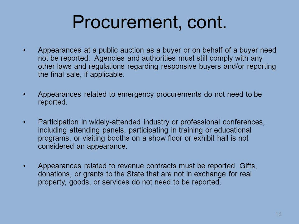 Procurement, cont. 13 Appearances at a public auction as a buyer or on behalf of a buyer need not be reported. Agencies and authorities must still com