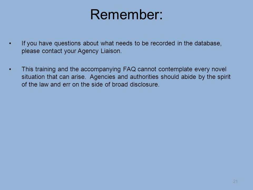 Remember: If you have questions about what needs to be recorded in the database, please contact your Agency Liaison.