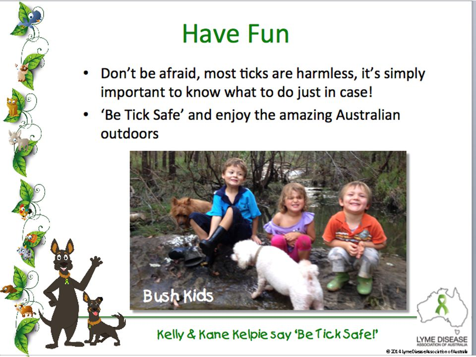 Kelly & Kane Kelpie say 'Be Tick Safe!' © 2014 Lyme Disease Association of Australia Bush Kids