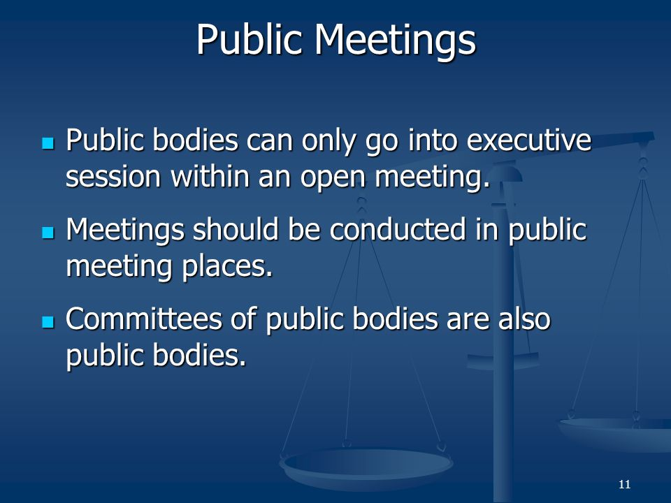 Public Meetings Public bodies can only go into executive session within an open meeting.
