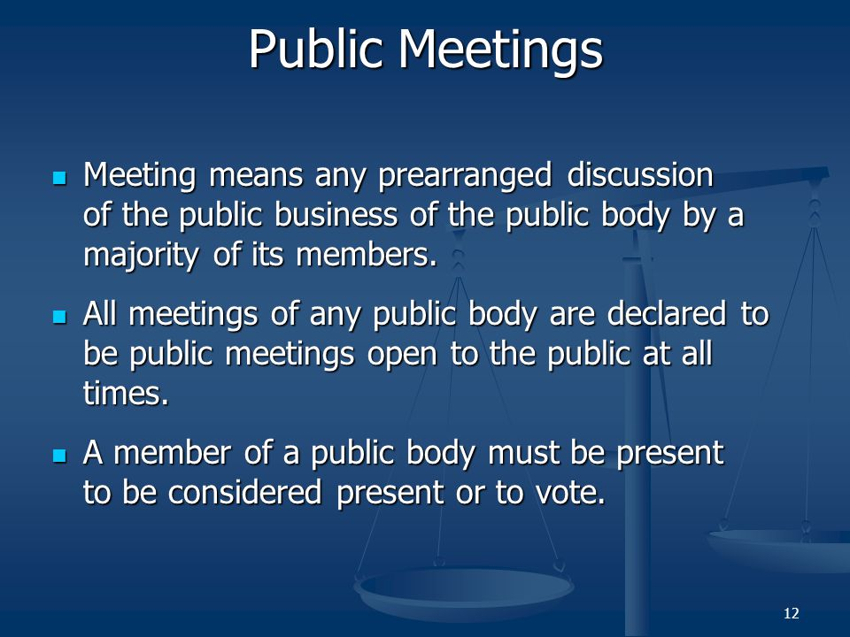 Public Meetings Meeting means any prearranged discussion of the public business of the public body by a majority of its members.
