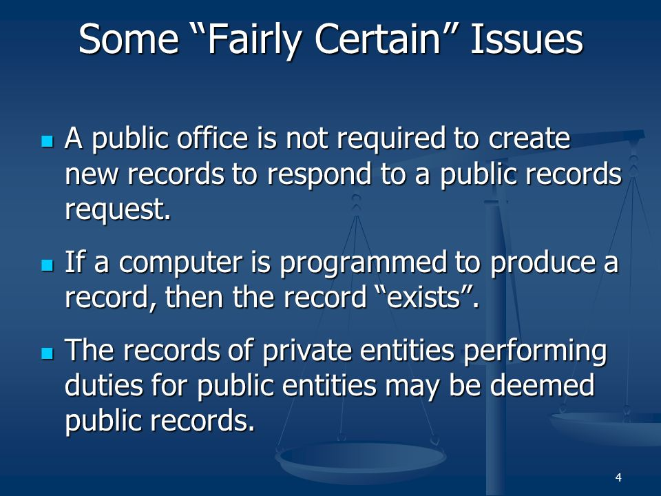 Some Fairly Certain Issues A public office is not required to create new records to respond to a public records request.