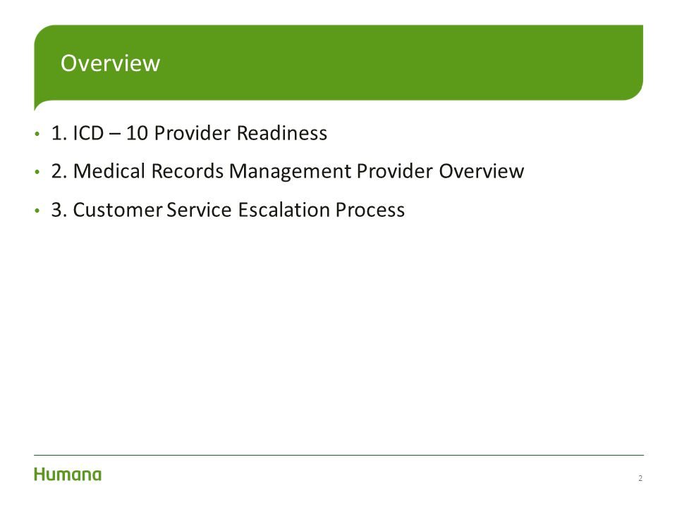 1. ICD – 10 Provider Readiness 2. Medical Records Management Provider Overview 3. Customer Service Escalation Process 2 Overview