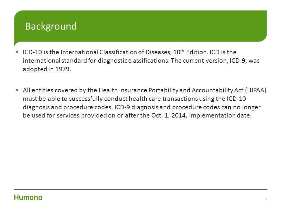 ICD-10 is the International Classification of Diseases, 10 th Edition. ICD is the international standard for diagnostic classifications. The current v