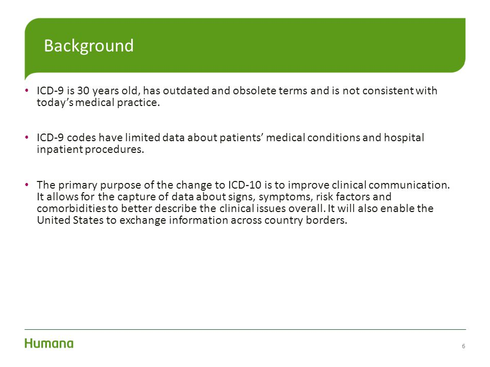 ICD-9 is 30 years old, has outdated and obsolete terms and is not consistent with today's medical practice. ICD-9 codes have limited data about patien