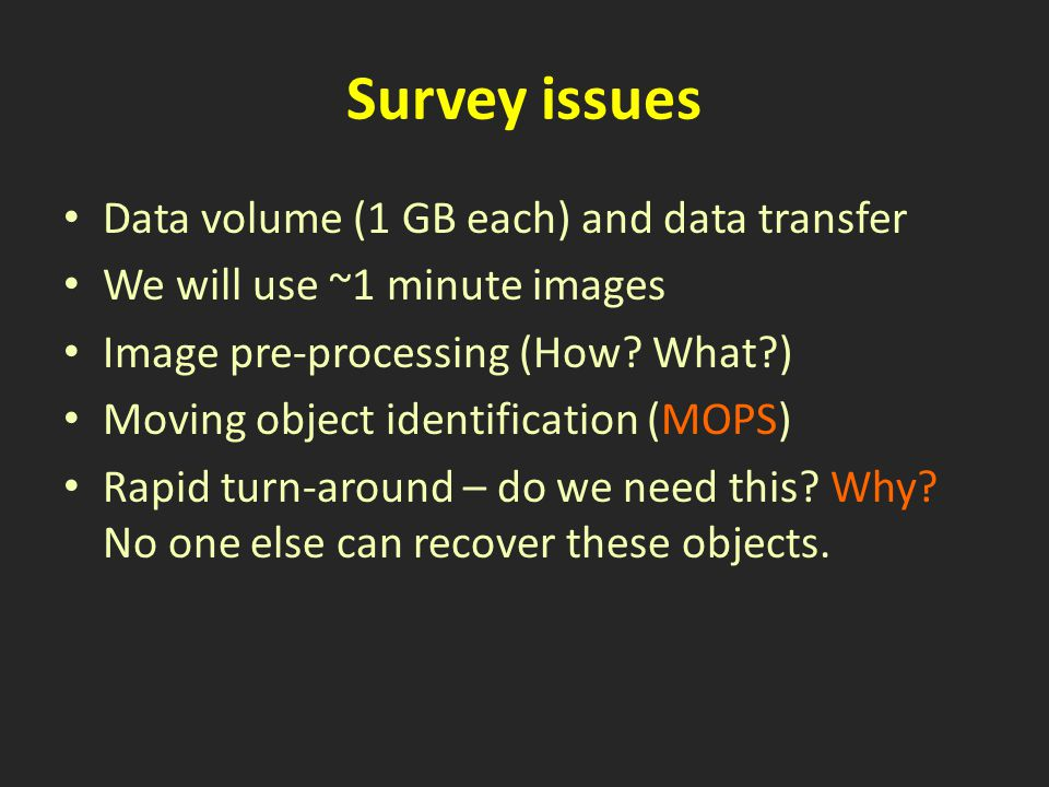 Survey issues Data volume (1 GB each) and data transfer We will use ~1 minute images Image pre-processing (How.