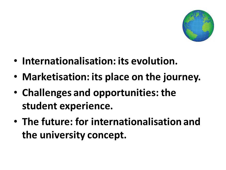 Internationalisation: its evolution. Marketisation: its place on the journey.