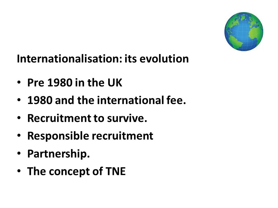 Internationalisation: its evolution Pre 1980 in the UK 1980 and the international fee.