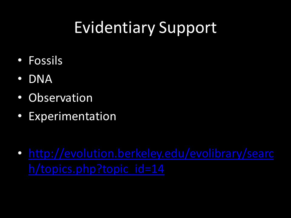 Evidentiary Support Fossils DNA Observation Experimentation http://evolution.berkeley.edu/evolibrary/searc h/topics.php?topic_id=14 http://evolution.b