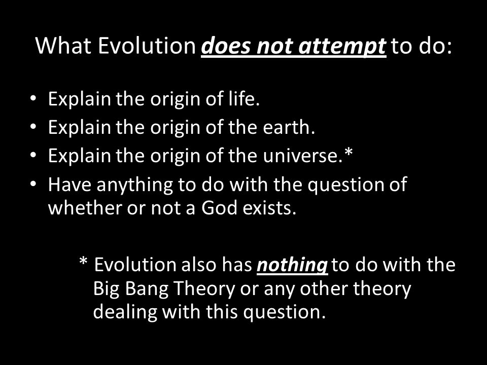 What Evolution does not attempt to do: Explain the origin of life.