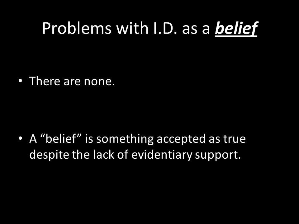 Problems with I.D. as a belief There are none.