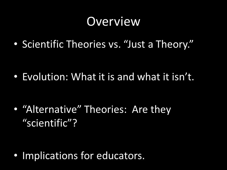 Just a Theory. Generally, when people use the term theory, they equate it with opinion. People also tend to assume that all opinions are created equal.