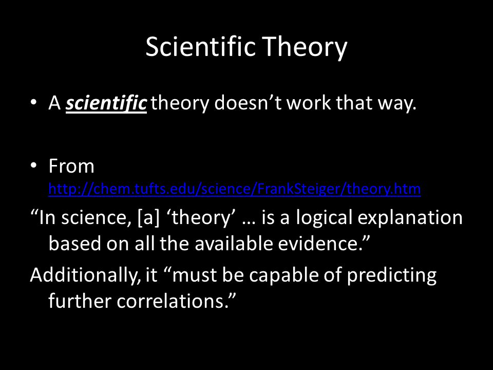 Scientific Theory A scientific theory doesn't work that way.