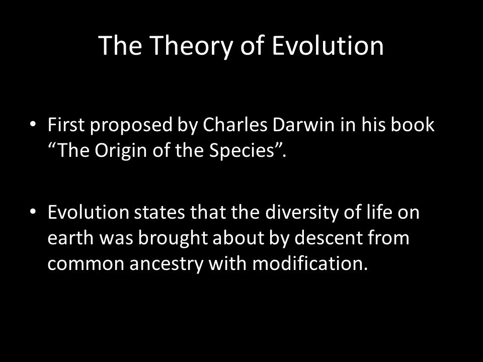 "The Theory of Evolution First proposed by Charles Darwin in his book ""The Origin of the Species"". Evolution states that the diversity of life on earth"