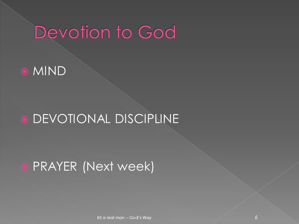 1. Meditation 2. Confession 3. Adoration 4. Submission BE a real man – God's Way 17