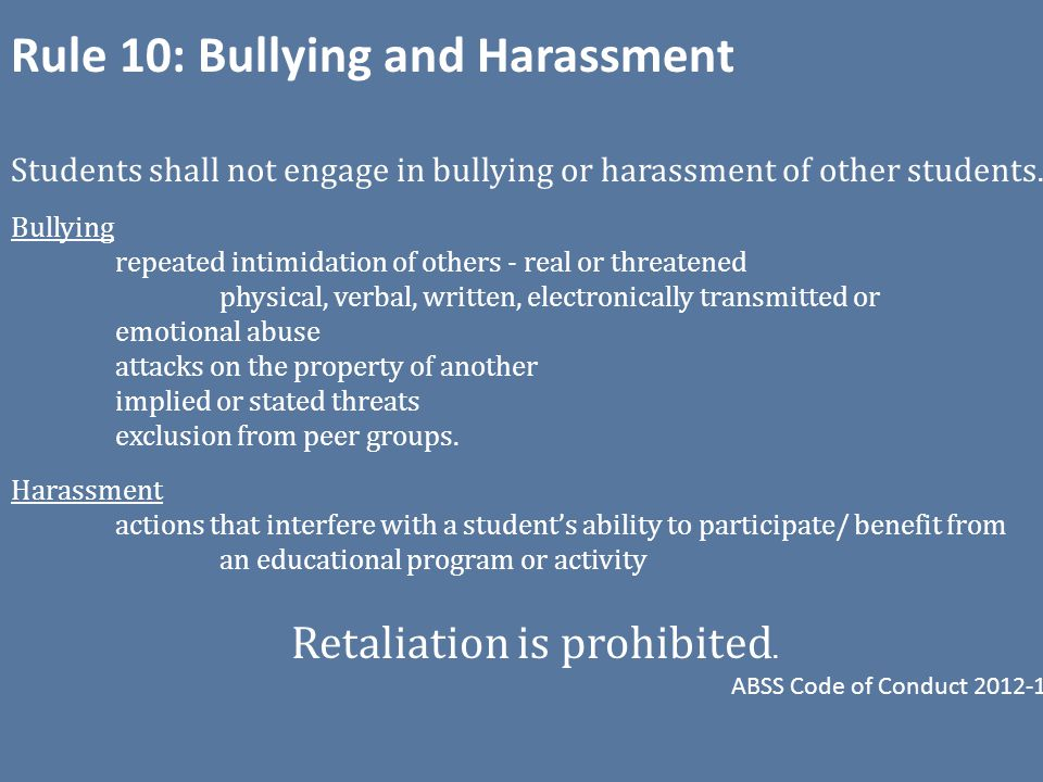 Rule 10: Bullying and Harassment Students shall not engage in bullying or harassment of other students.