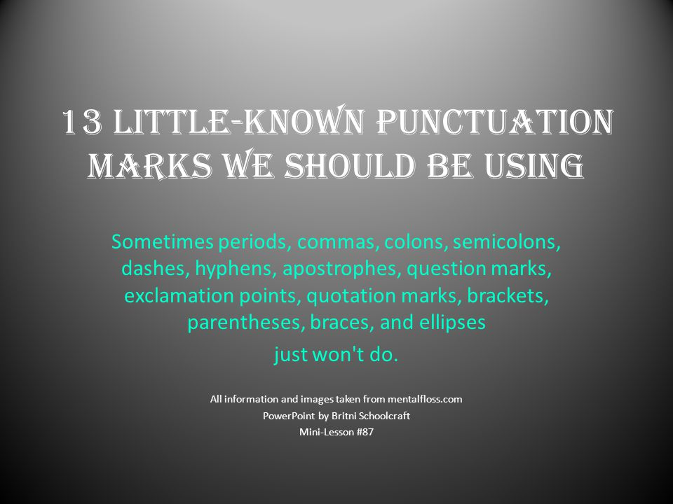 13 Little-Known Punctuation Marks We Should Be Using Sometimes periods, commas, colons, semicolons, dashes, hyphens, apostrophes, question marks, exclamation points, quotation marks, brackets, parentheses, braces, and ellipses just won t do.