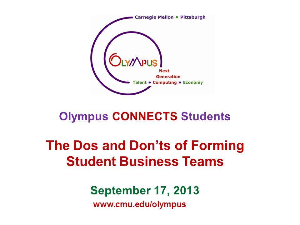 www.cmu.edu/olympus The Dos and Don'ts of Forming Student Business Teams
