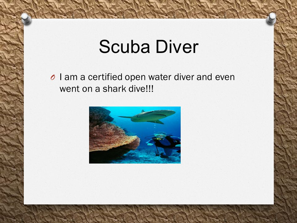 Scuba Diver O I am a certified open water diver and even went on a shark dive!!!