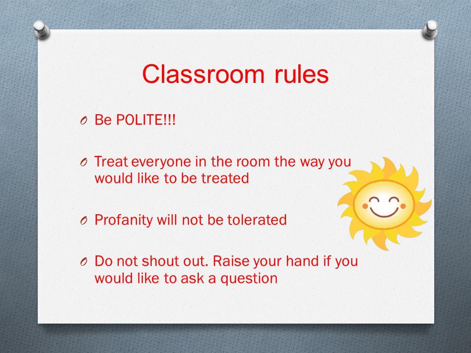 Classroom rules O Be POLITE!!.