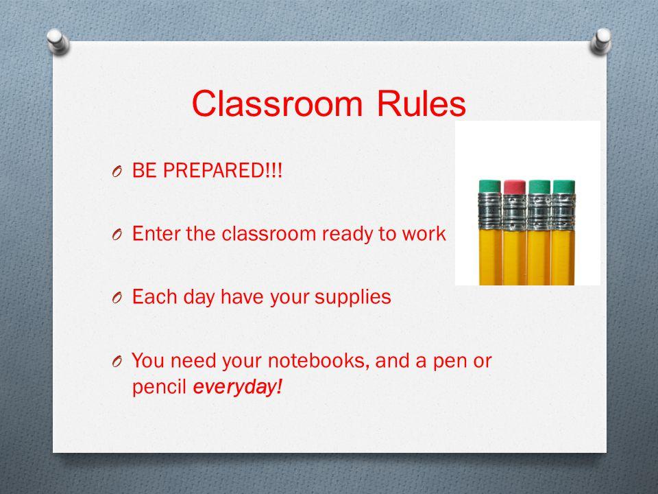 Classroom Rules O BE PREPARED!!.