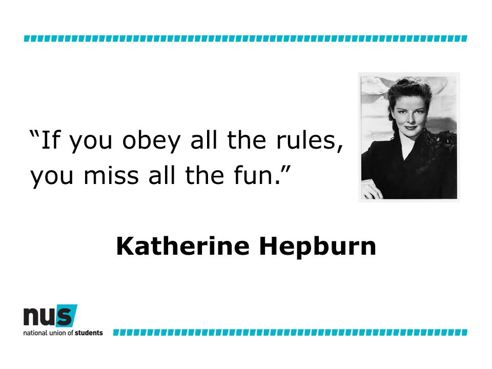 If you obey all the rules, you miss all the fun. Katherine Hepburn