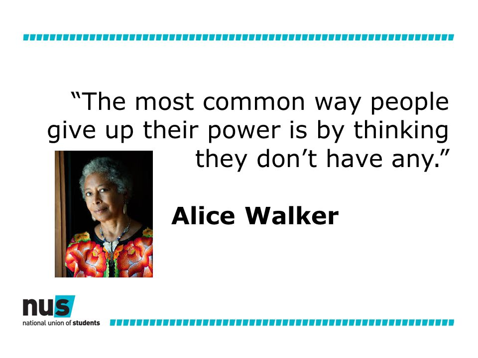The most common way people give up their power is by thinking they don't have any. Alice Walker