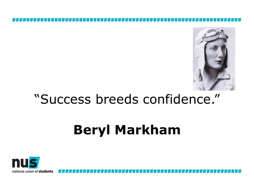 Success breeds confidence. Beryl Markham