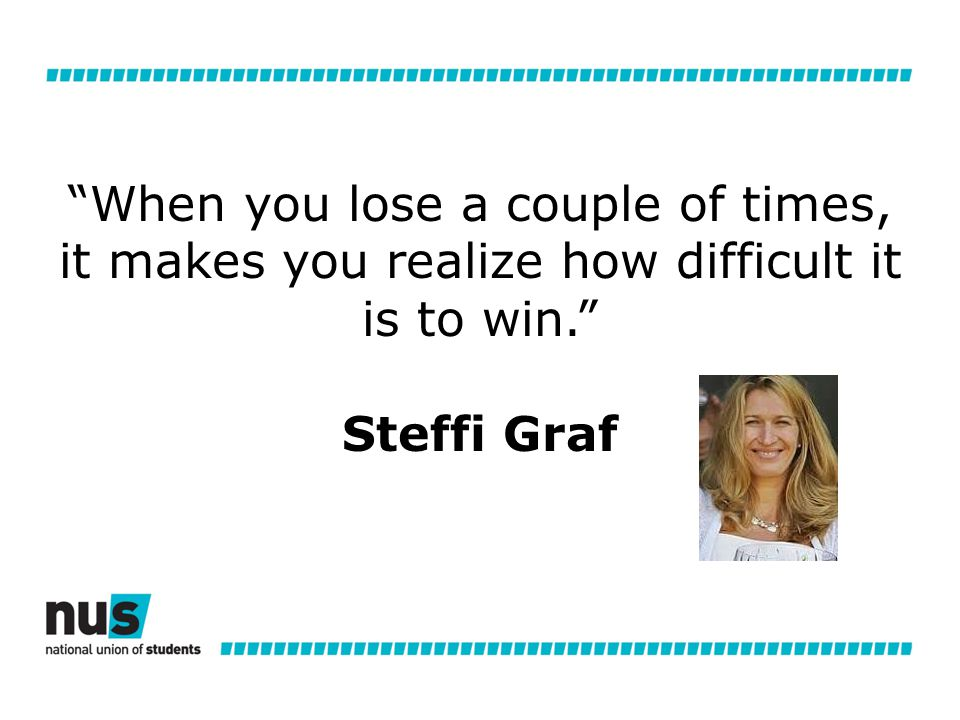 When you lose a couple of times, it makes you realize how difficult it is to win. Steffi Graf