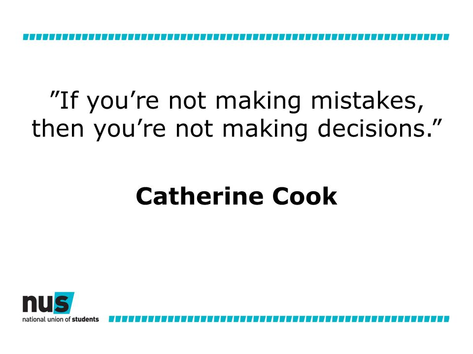 If you're not making mistakes, then you're not making decisions. Catherine Cook