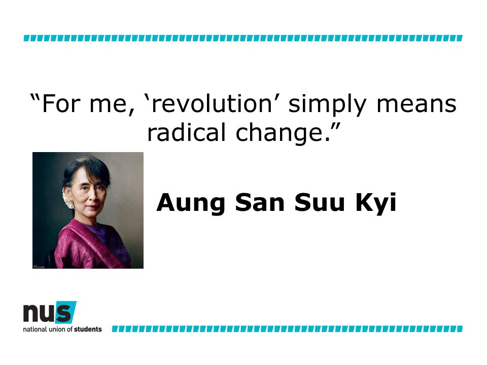 For me, 'revolution' simply means radical change. Aung San Suu Kyi