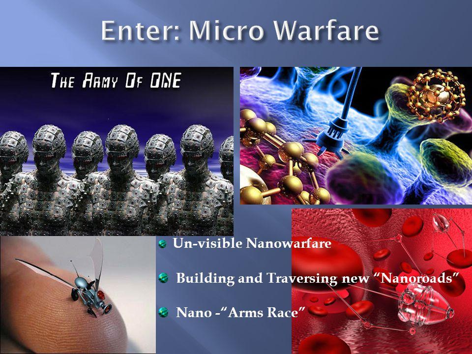 Un-visible Nanowarfare Building and Traversing new Nanoroads Nano - Arms Race