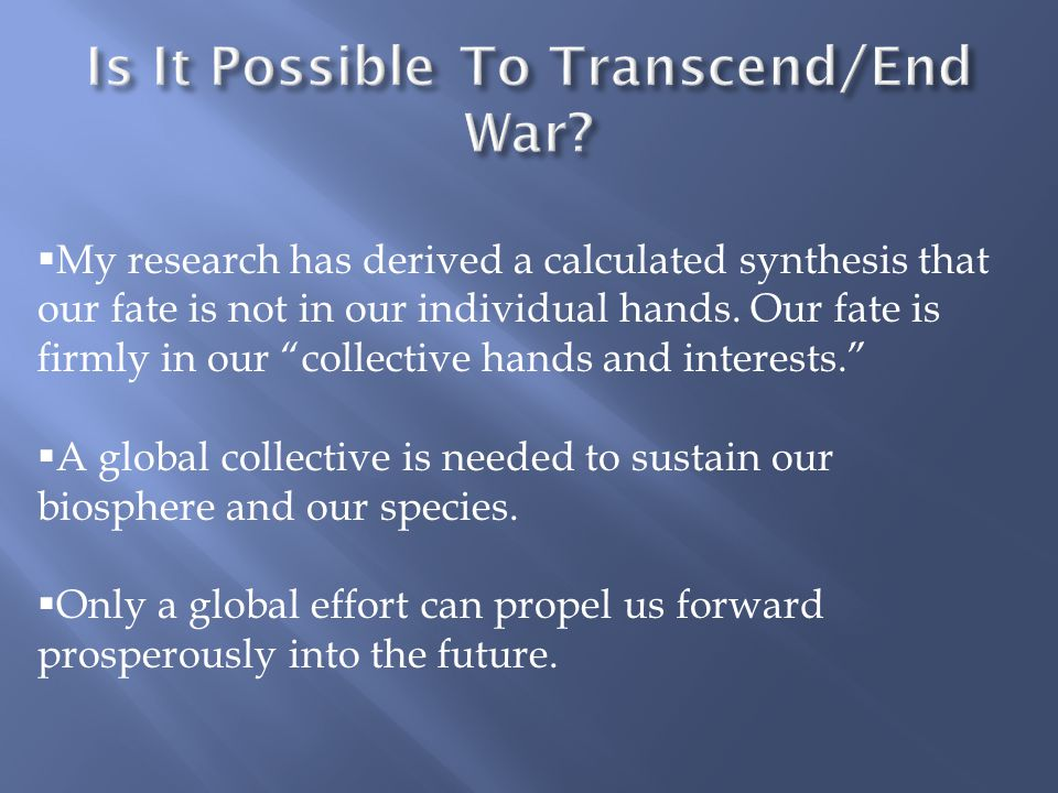 """ My research has derived a calculated synthesis that our fate is not in our individual hands. Our fate is firmly in our """"collective hands and interes"""