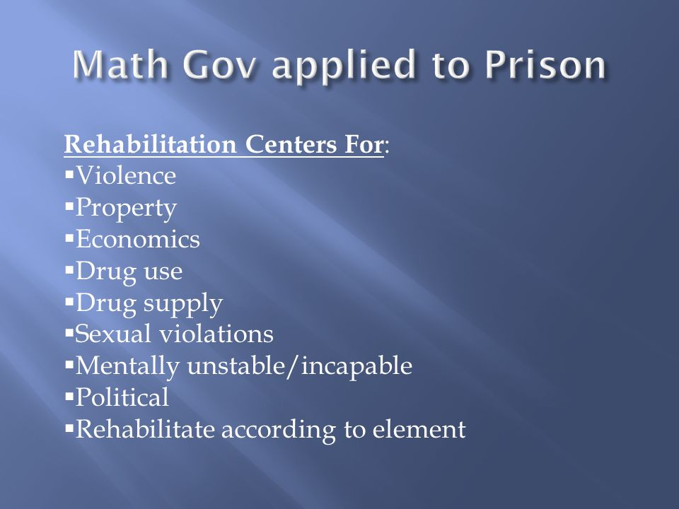 Rehabilitation Centers For :  Violence  Property  Economics  Drug use  Drug supply  Sexual violations  Mentally unstable/incapable  Political
