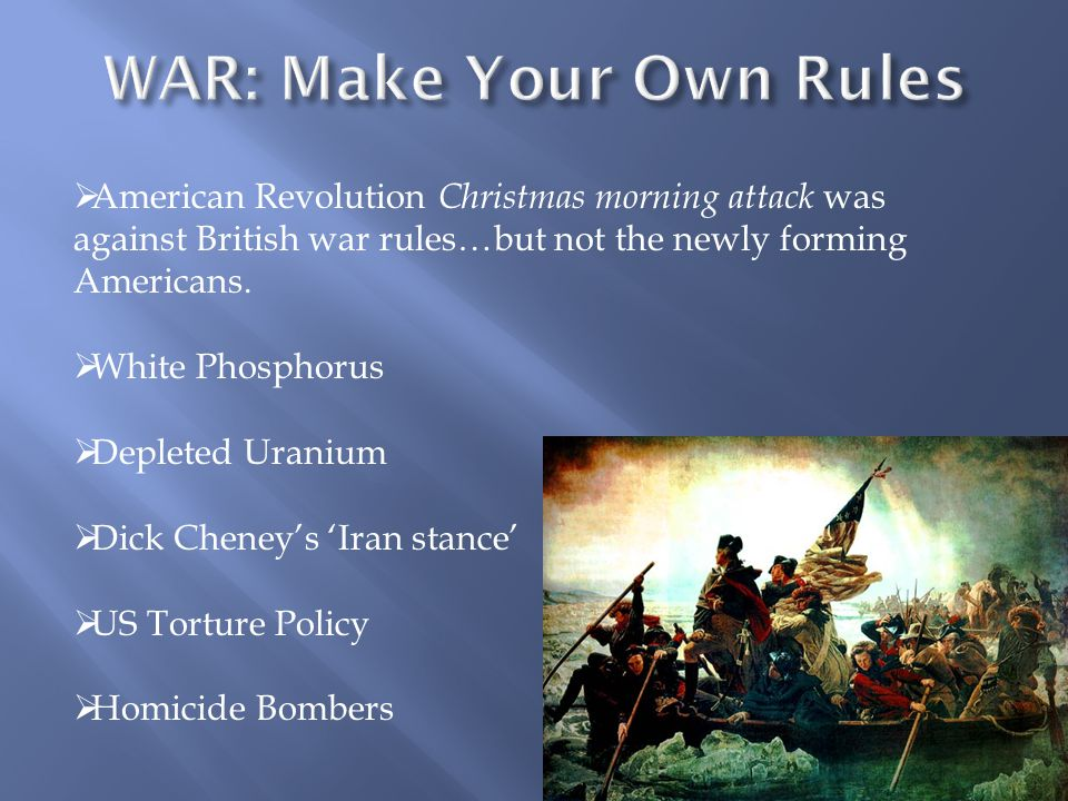  American Revolution Christmas morning attack was against British war rules…but not the newly forming Americans.  White Phosphorus  Depleted Uraniu