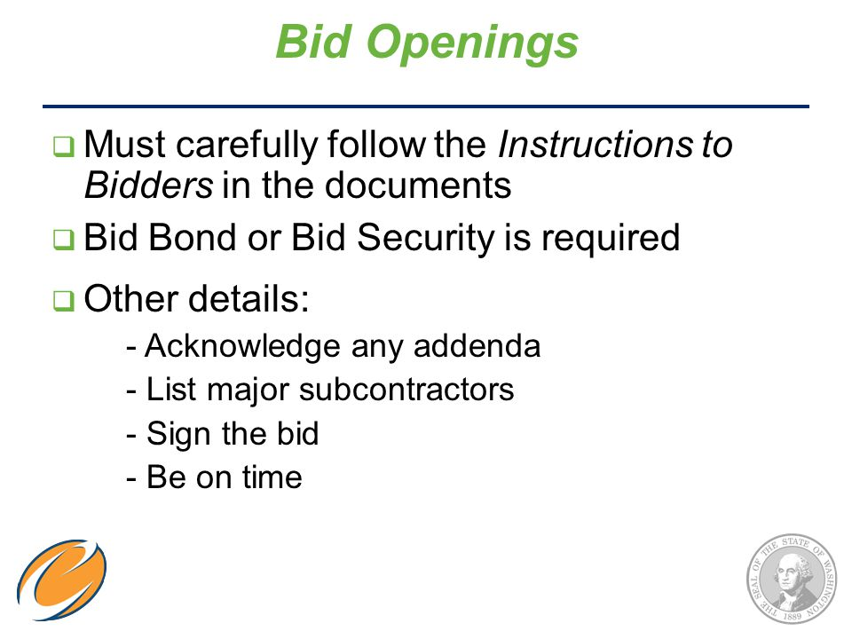  Must carefully follow the Instructions to Bidders in the documents  Bid Bond or Bid Security is required  Other details: - Acknowledge any addenda - List major subcontractors - Sign the bid - Be on time Bid Openings